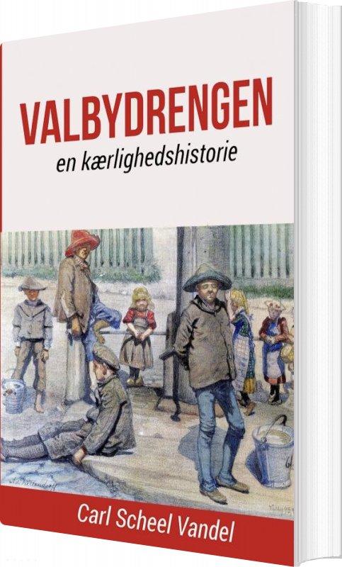 Valbydrengen - En Kærlighedshistorie - Carl Scheel Vandel - Bog