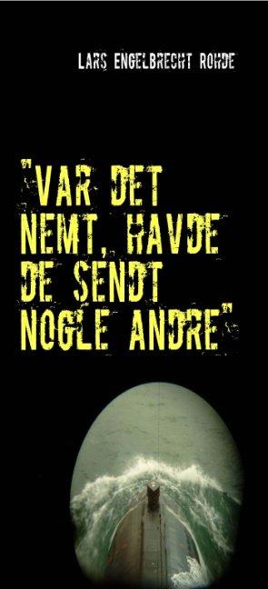 """Image of   """"var Det Nemt, Havde De Sendt Nogle Andre"""" - Lars Engelbrecht Rohde - Bog"""