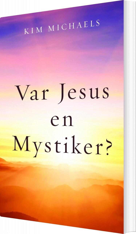Image of   Var Jesus En Mystiker? - Kim Michaels - Bog