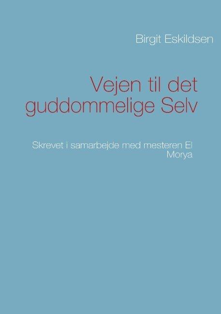 Image of   Vejen Til Det Guddommelige Selv - Birgit Eskildsen - Bog