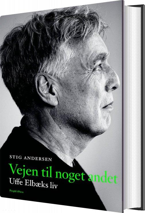 Image of   Vejen Til Noget Andet - Uffe Elbæk Biografi - Stig Andersen - Bog