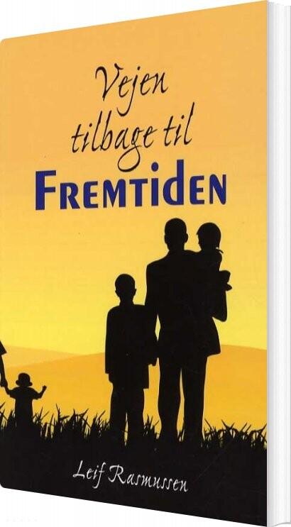 Image of   Vejen Tilbage Til Fremtiden - Leif Rasmussen - Bog