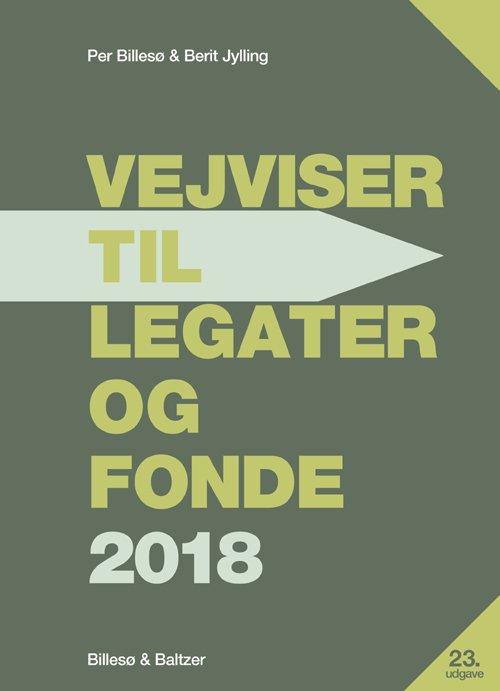 Vejviser Til Legater Og Fonde 2018 - Per Billesø - Bog