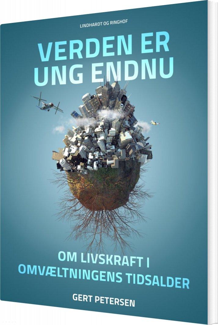 Image of   Verden Er Ung Endnu: Om Livskraft I Omvæltningens Tidsalder - Gert Petersen - Bog