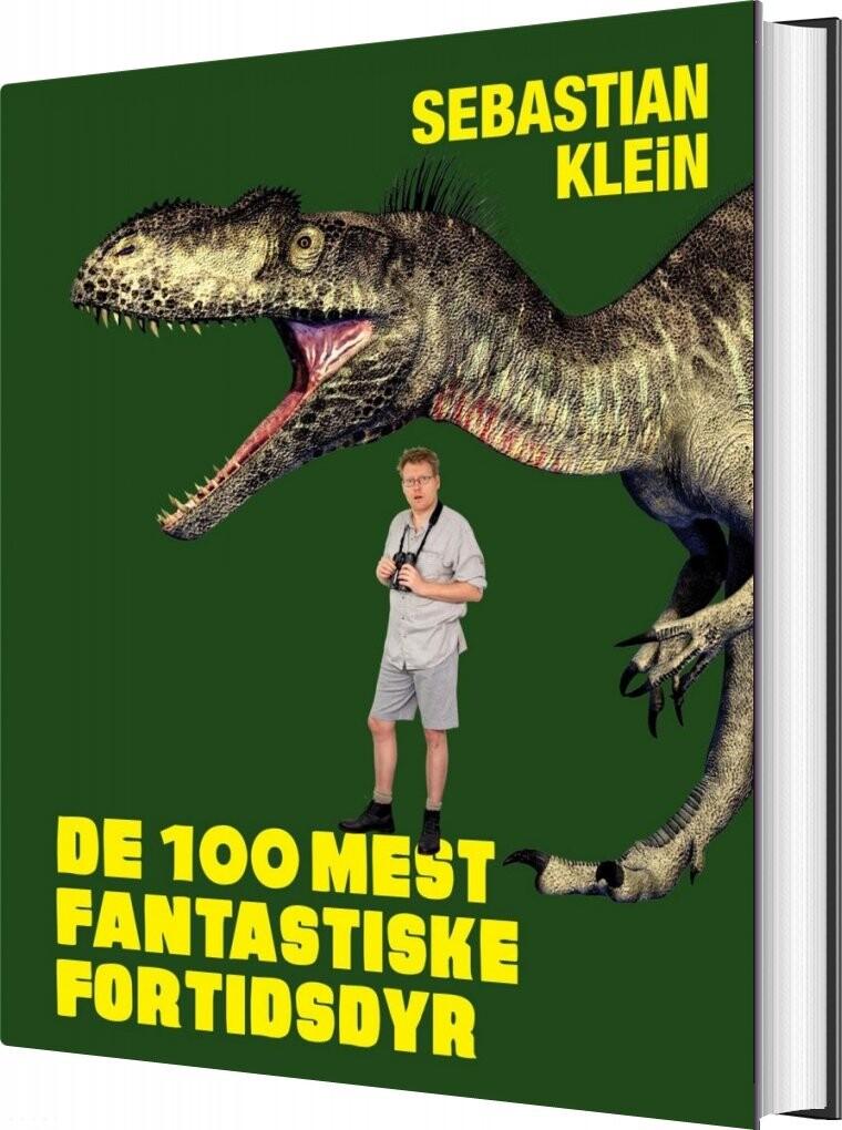 Image of   De 100 Mest Fantastiske Fortidsdyr - Sebastian Klein - Bog
