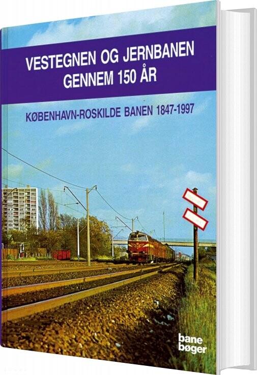 Image of   Vestegnen Og Jernbanen Gennem 150 år - John Poulsen - Bog
