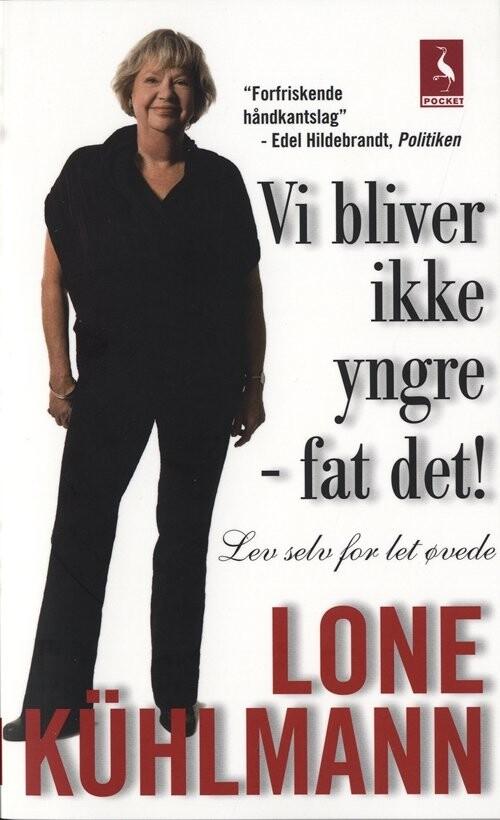 Image of   Vi Bliver Ikke Yngre - Fat Det! - Lone Kühlmann - Bog