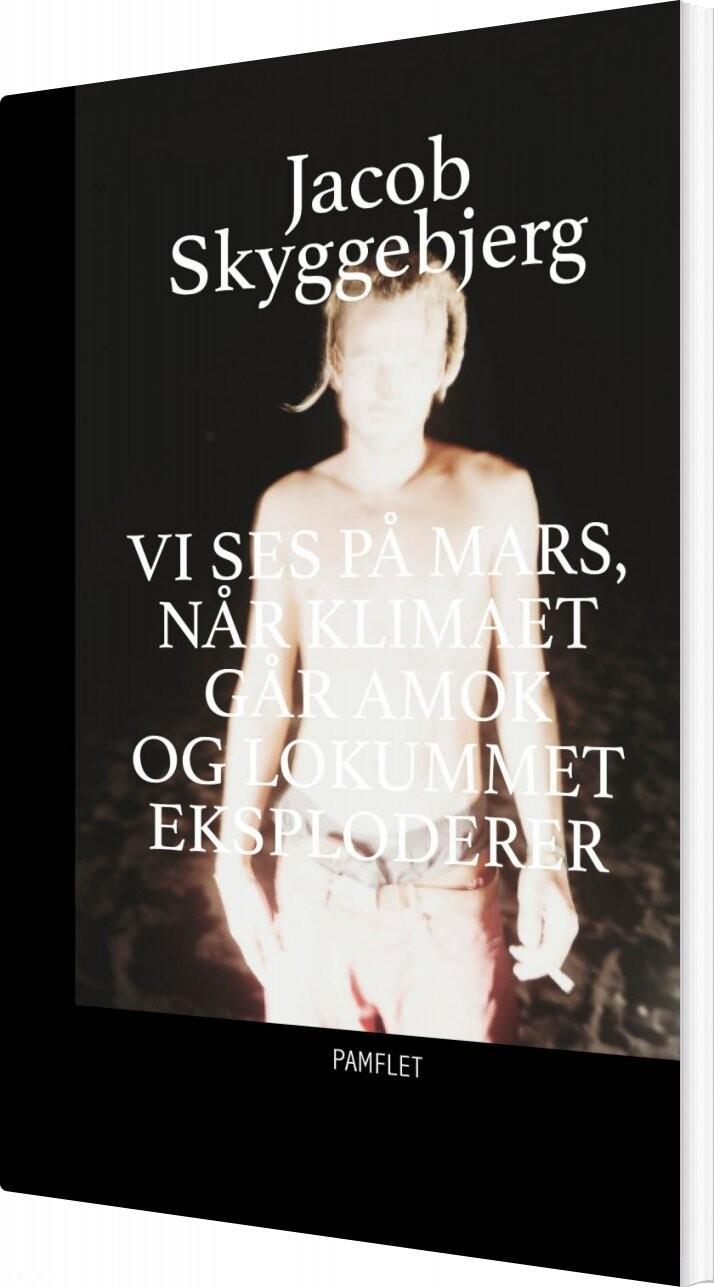 Image of   Vi Ses På Mars Når Klimaet Går Amok Og Lokummet Eksploderer - Jacob Skyggebjerg - Bog