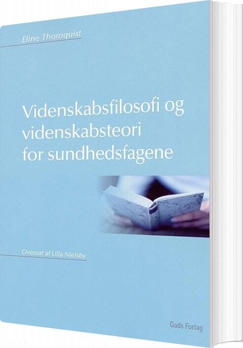 Image of   Videnskabsfilosofi Og Videnskabsteori For Sundhedsfagene - Eline Thornquist - Bog