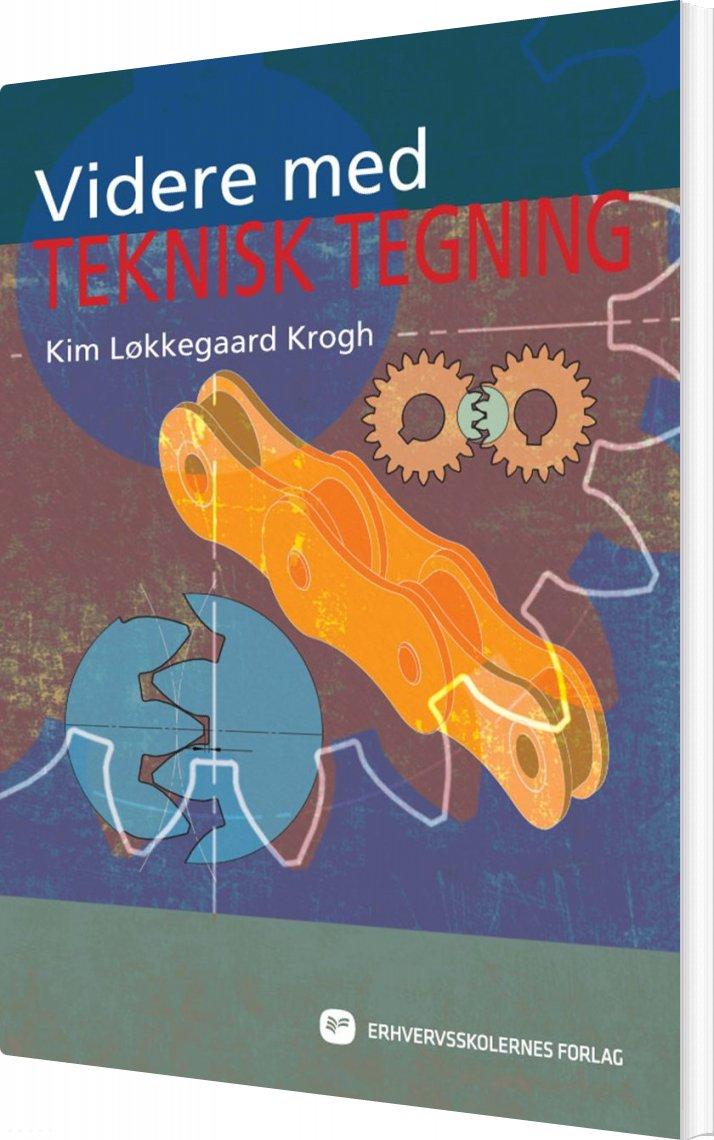 Image of   Videre Med Teknisk Tegnign - Kim Løkkegaard Krogh - Bog