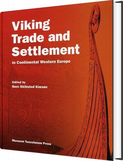 Viking Trade And Settlement In Continental Western Europe - Iben Skibsted Klæsøe - Bog