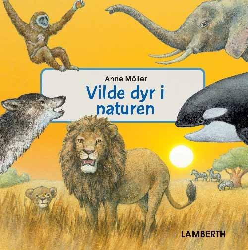 Image of   Vilde Dyr I Naturen - Anne Möller - Bog