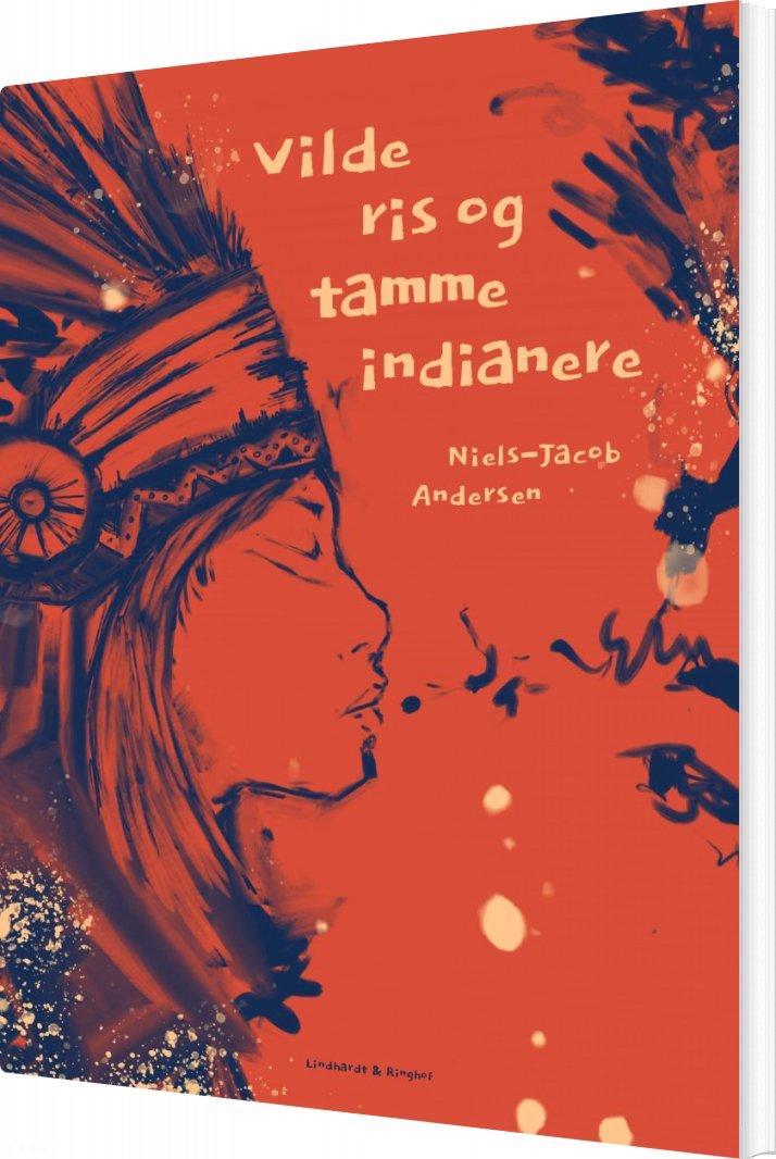 Vilde Ris Og Tamme Indianere - Niels-jacob Andersen - Bog