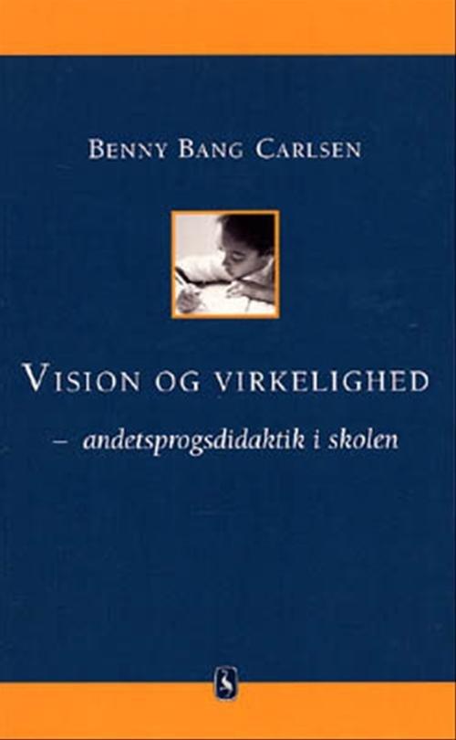 Image of   Vision Og Virkelighed - Andetsprogsdidaktik I Skolen - Benny Bang Carlsen - Bog