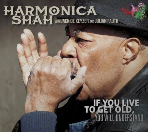 Image of   Harmonica Shah - You If You Live To Get Old Will Understand - CD
